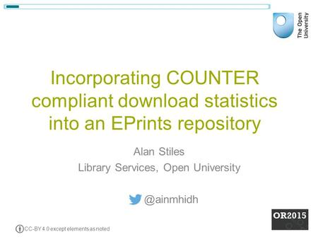Incorporating COUNTER compliant download statistics into an EPrints repository Alan Stiles Library Services, Open CC-BY 4.0 except.