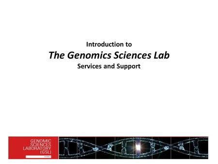 Introduction to The Genomics Sciences Lab Services and Support.