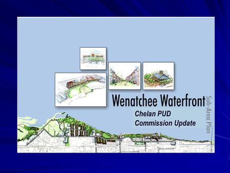 Chelan PUD Commission Update. Waterfront Planning Process.