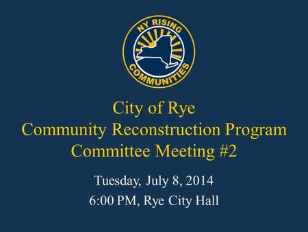 City of Rye Community Reconstruction Program Committee Meeting #2 Tuesday, July 8, 2014 6:00 PM, Rye City Hall.
