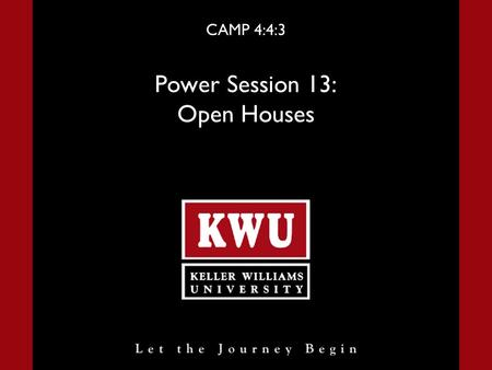 CAMP 4:4:3 Power Session 13: Open Houses. Power Session 13 Slide 2 Open Houses Introduction People have lived before us and success leaves clues, so it.