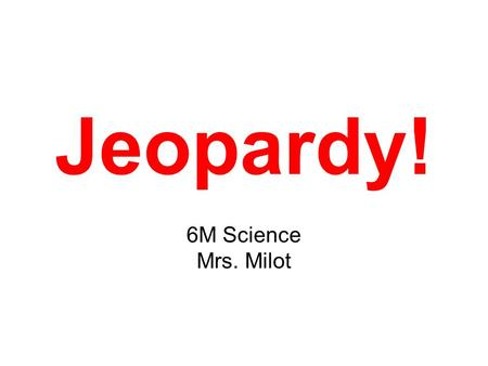 Jeopardy! 6M Science Mrs. Milot. Jeopardy! Layers of the Atmosphere Biosphere Science Safety General Info Random A little more Random 100 200 300 400.