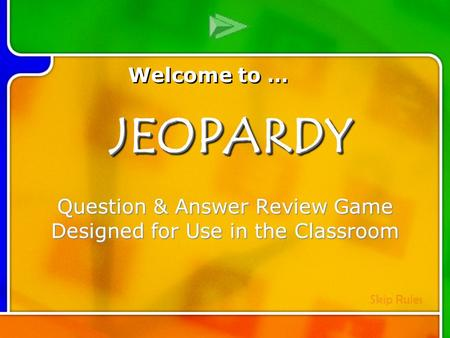 Multi- Q Introd uction Question & Answer Review Game Designed for Use in the Classroom Welcome to … Skip RulesJEOPARDYJEOPARDY.