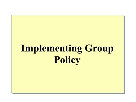 Implementing Group Policy. Overview What is Group Policy Introduction to Group Policy Group Policy Structure How Group Policy Settings Are Applied in.