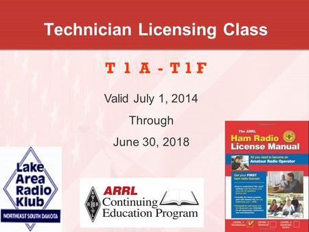 1 Technician Licensing Class T 1 A - T 1 F Valid July 1, 2014 Through June 30, 2018.
