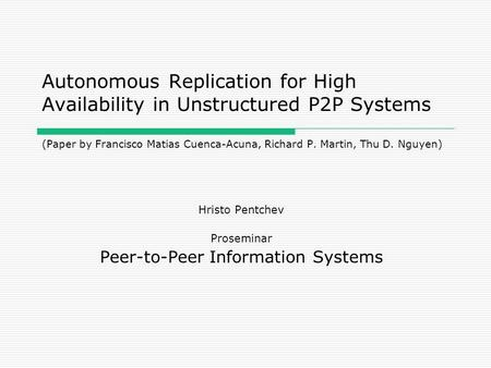 Autonomous Replication for High Availability in Unstructured P2P Systems (Paper by Francisco Matias Cuenca-Acuna, Richard P. Martin, Thu D. Nguyen) Hristo.