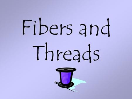 Fibers and Threads. Cloth can yield: class &individual characteristics. Matching fibers involves comparing: type of fiber, color, type of dye,production.