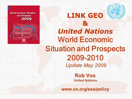 LINK GEO & United Nations World Economic Situation and Prospects 2009-2010 Update May 2009 Rob Vos United Nations www.un.org/esa/policy.