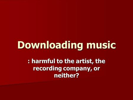 : harmful to the artist, the recording company, or neither?