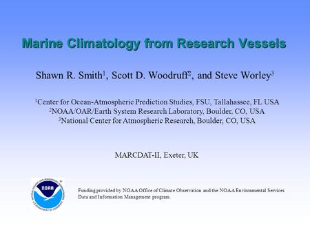 Marine Climatology from Research Vessels Shawn R. Smith 1, Scott D. Woodruff 2, and Steve Worley 3 1 Center for Ocean-Atmospheric Prediction Studies, FSU,
