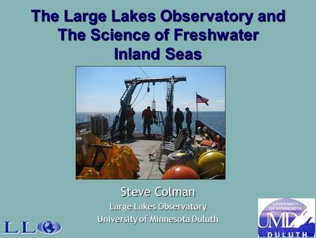The Large Lakes Observatory and The Science of Freshwater Inland Seas Steve Colman Large Lakes Observatory University of Minnesota Duluth.