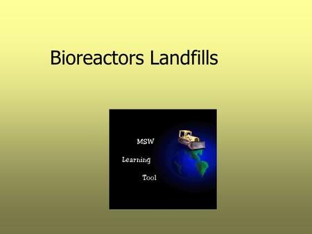 "Bioreactors Landfills. Bioreactor Defined ""……a sanitary landfill operated for the purpose of transforming and stabilizing the readily and moderately decomposable."