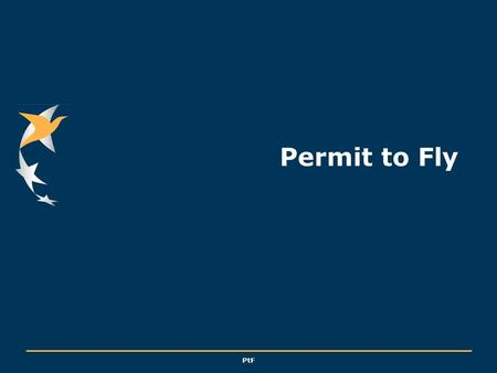 PtF Permit to Fly. European Aviation Safety Agency PtF Slide 2 Permit to Fly - Some major principles of the new rules - Frequently asked questions - Discussion.