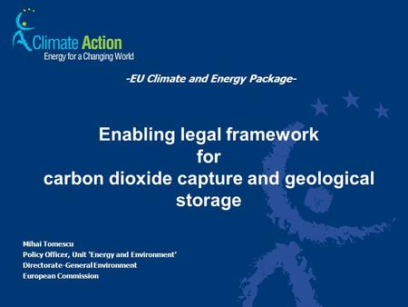 -EU Climate and Energy Package- Mihai Tomescu Policy Officer, Unit 'Energy and Environment' Directorate-General Environment European Commission Enabling.