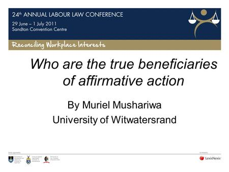 Who are the true beneficiaries of affirmative action By Muriel Mushariwa University of Witwatersrand.
