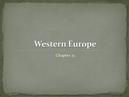 Chapter 11. The countries of Western Europe are united by cultural and political ties. The countries of Western Europe are united by cultural and political.