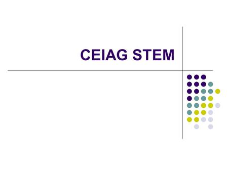 CEIAG STEM. Why? Science Technology Engineering Mathematics.