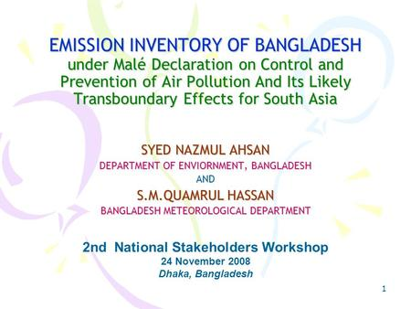 1 EMISSION INVENTORY OF BANGLADESH under Malé Declaration on Control and Prevention of Air Pollution And Its Likely Transboundary Effects for South Asia.