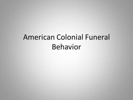 American Colonial Funeral Behavior. Virginia Colony founded in 1607 in Jamestown based on commercial interests incorporated the Church of England into.