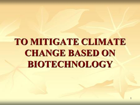 1 TO MITIGATE CLIMATE CHANGE BASED ON BIOTECHNOLOGY.