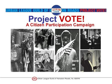 Project VOTE! A Citizen Participation Campaign. Urban League Guild of Hampton Roads The members of the Urban League Guild of Hampton Roads are volunteers.