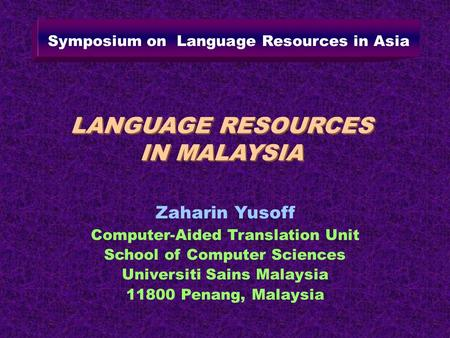 LANGUAGE RESOURCES IN MALAYSIA Zaharin Yusoff Computer-Aided Translation Unit School of Computer Sciences Universiti Sains Malaysia 11800 Penang, Malaysia.