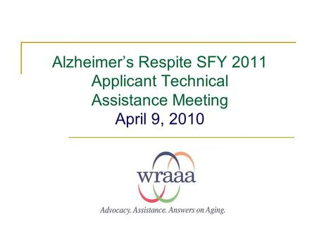 Alzheimer's Respite SFY 2011 Applicant Technical Assistance Meeting April 9, 2010.