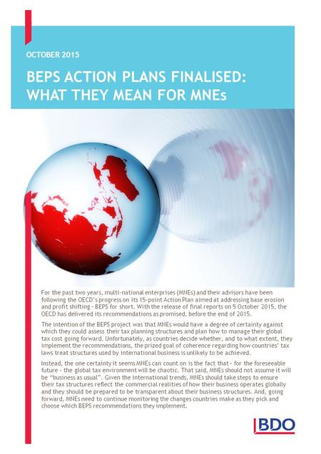 BEPS ACTION PLANS FINALISED: WHAT THEY MEAN FOR MNEs OCTOBER 2015 For the past two years, multi-national enterprises (MNEs) and their advisors have been.