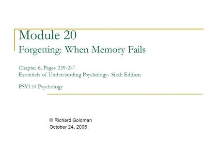Module 20 Forgetting: When Memory Fails Chapter 6, Pages 239-247 Essentials of Understanding Psychology- Sixth Edition PSY110 Psychology © Richard Goldman.