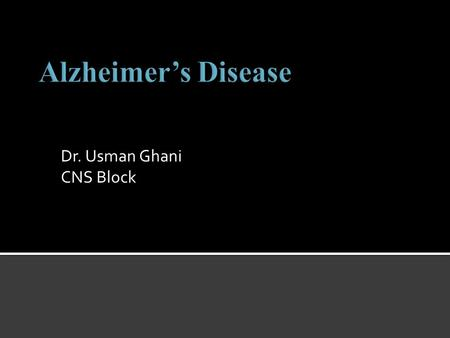 Dr. Usman Ghani CNS Block.  Pathophysiology of alzheimer's disease:  5I.