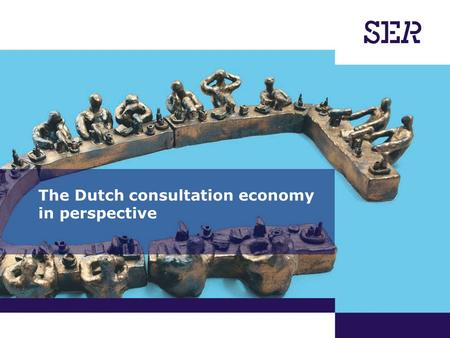 The Dutch consultation economy in perspective. 10-2013 | Communications | SER: an introduction Holland: man-made land Social dialogue finds its roots.