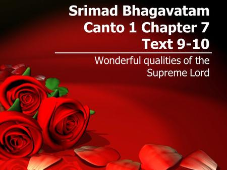 Srimad Bhagavatam Canto 1 Chapter 7 Text 9-10 Wonderful qualities of the Supreme Lord.