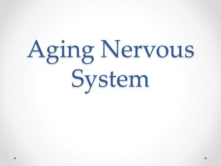Aging Nervous System. Neurotrophic Factors Necessary for Maintenance of Neurons Neurotrophin function o Play role in development of NS o Interact with.