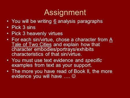 Assignment You will be writing 6 analysis paragraphs Pick 3 sins Pick 3 heavenly virtues For each sin/virtue, chose a character from A Tale of Two Cities.