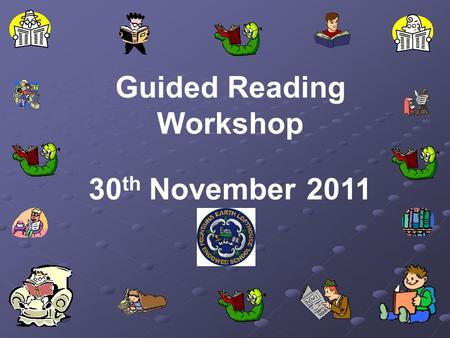 Guided Reading Workshop 30 th November 2011. Reading for purpose and pleasure.