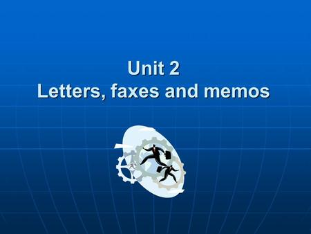 Unit 2 Letters, faxes and memos