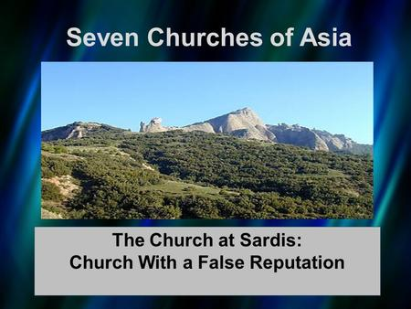 Seven Churches of Asia The Church at Sardis: Church With a False Reputation.