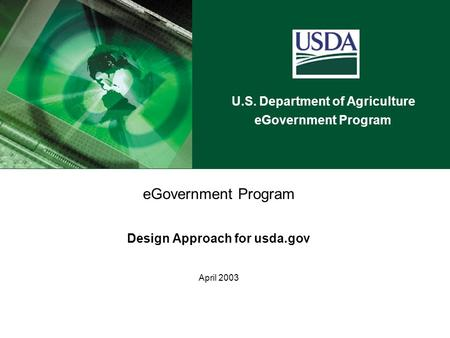 U.S. Department of Agriculture eGovernment Program Design Approach for usda.gov April 2003.