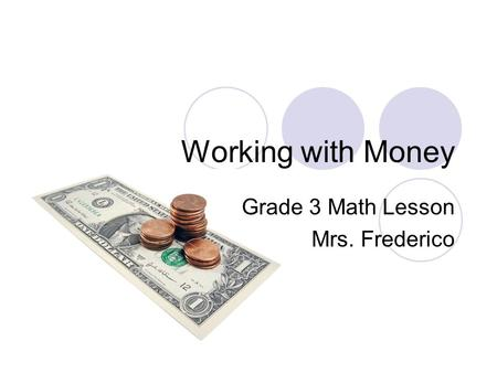 Working with Money Grade 3 Math Lesson Mrs. Frederico.