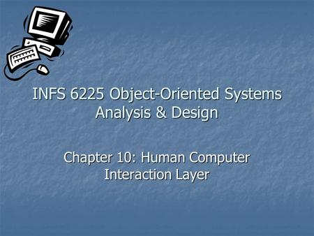 INFS 6225 Object-Oriented Systems Analysis & Design Chapter 10: Human Computer Interaction Layer.