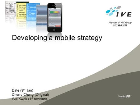 Shatin 沙田 Developing a mobile strategy Date (9 th Jan) Cherry Cheng (Original) Will Kwok (1 st revision)