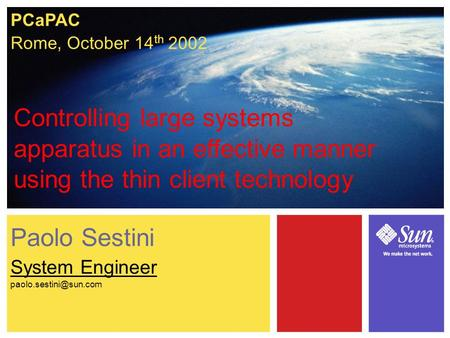 PCaPAC Rome, October 14 th 2002 Paolo Sestini System Engineer Controlling large systems apparatus in an effective manner using the.