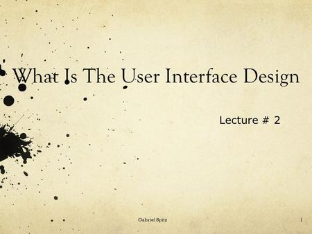 What Is The User Interface Design Gabriel Spitz1 Lecture # 2.