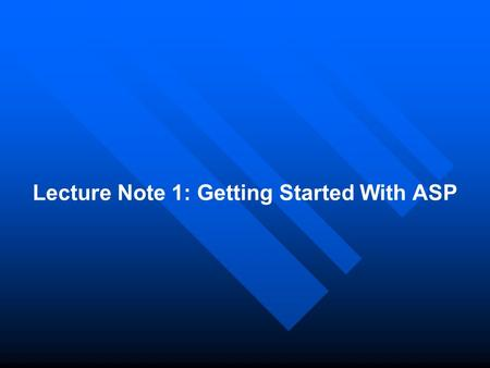 Lecture Note 1: Getting Started With ASP.  Introduction to ASP  Introduction to ASP An ASP file can contain text, HTML tags and scripts. Scripts in.