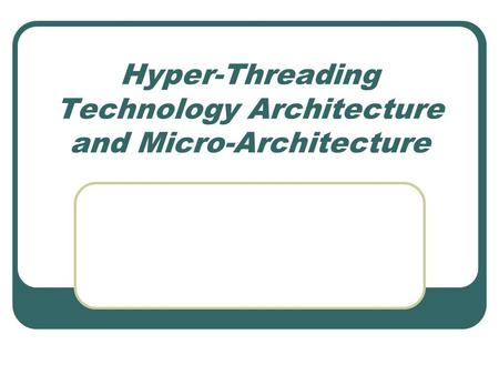 Hyper-Threading Technology Architecture and Micro-Architecture.