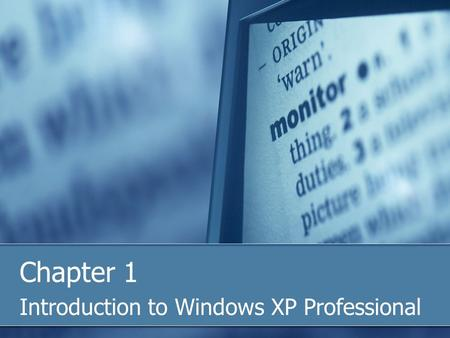 Chapter 1 Introduction to Windows XP Professional.