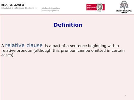 COLEGIO ESCOLAPIAS GANDIA Definition A relative clause is a part of a sentence beginning with a relative pronoun (although this pronoun can be omitted.