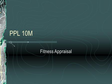 PPL 10M Fitness Appraisal. Description Students will be able to describe how each health-related fitness component can be improved. Students will appraise.