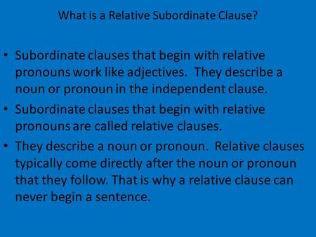 What is a Relative Subordinate Clause? Subordinate clauses that begin with relative pronouns work like adjectives. They describe a noun or pronoun in the.
