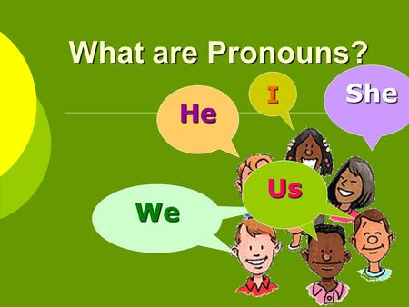 What are Pronouns? I He WeWe She Us What are pronouns? Pronouns take the place of nouns. antecedent Pronouns take the place of nouns. The word or phrase.